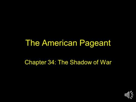 The American Pageant Chapter 34: The Shadow of War.