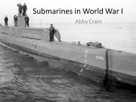 Submarines in World War I Abby Crain. Facts about submarines in WWI The Germans built the first submarines in 1870 German submarines (U-boats) were responsible.