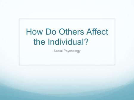 How Do Others Affect the Individual?