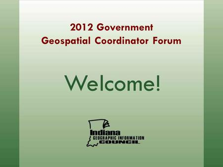 2012 Government Geospatial Coordinator Forum Welcome!