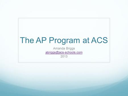 The AP Program at ACS Amanda Briggs 2013.