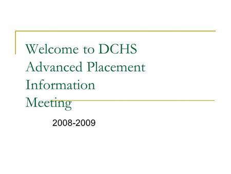 Welcome to DCHS Advanced Placement Information Meeting 2008-2009.
