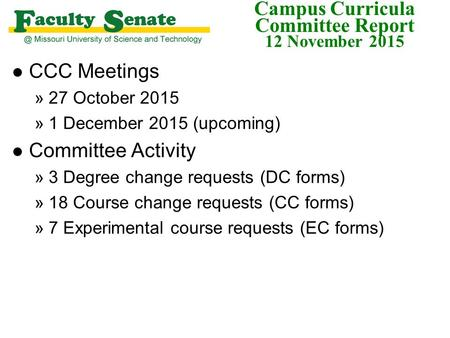 Campus Curricula Committee Report 12 November 2015 l CCC Meetings »27 October 2015 »1 December 2015 (upcoming) l Committee Activity »3 Degree change requests.