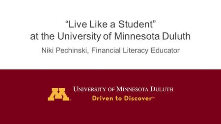 """Live Like a Student"" at the University of Minnesota Duluth Niki Pechinski, Financial Literacy Educator."