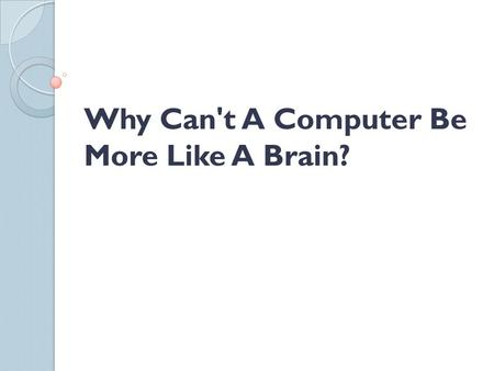 Why Can't A Computer Be More Like A Brain?. Outline Introduction Turning Test HTM ◦ A. Theory ◦ B. Applications & Limits Conclusion.