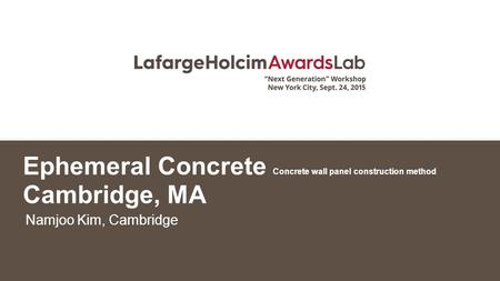 Ephemeral Concrete Concrete wall panel construction method Cambridge, MA Namjoo Kim, Cambridge.