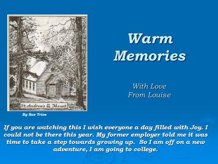 Warm Memories With Love From Louise If you are watching this I wish everyone a day filled with Joy. I could not be there this year. My former employer.