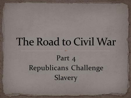 Part 4 Republicans Challenge Slavery. By the mid-1850's, people who opposed slavery were looking for a strong political voice. Free Soilers, Democrats,