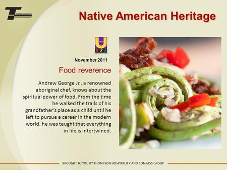 November 2011 Food reverence Andrew George Jr., a renowned aboriginal chef, knows about the spiritual power of food. From the time he walked the trails.