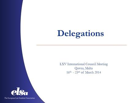 Delegations LXV International Council Meeting Qawra, Malta 16 th - 23 rd of March 2014.