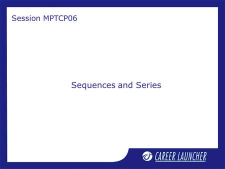 Session MPTCP06 Sequences and Series. 1.Revisit H.P. 2.Sum of n terms of an H.P. 3.Harmonic Mean (H.M.) and insertion of n H.M.s between two given numbers.