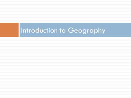 Introduction to Geography. What is Geography?  Geography is the study of the world, its people, and the landscapes they create.  Geography is both a.