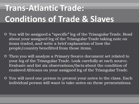 " You will be assigned a ""specific"" leg of the Triangular Trade. Read about your assigned leg of the Triangular Trade taking note on items traded, and."