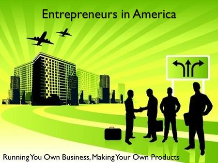 Entrepreneurs in America Running You Own Business, Making Your Own Products.