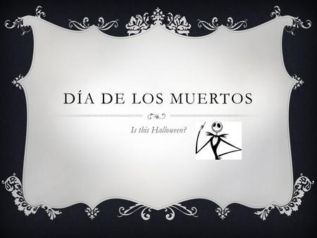 DÍA DE LOS MUERTOS Is this Halloween?. LA HISTORIA  Dia de los Muertos—the Day of the Dead—is a holiday celebrated on November 1 st and 2 nd. Although.