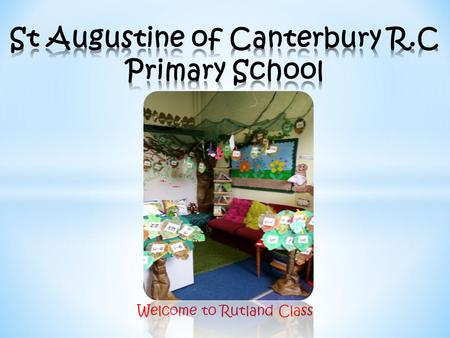 Welcome to Rutland Class. Miss A Nuttall Year 1 Teacher Mrs L Hill Year 1 Teaching assistant Mrs C Jackson Year 1 Teaching assistant Mrs M Howard Key.