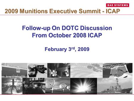 Follow-up On DOTC Discussion From October 2008 ICAP February 3 rd, 2009 2009 Munitions Executive Summit - ICAP.