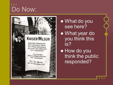 Do Now: What do you see here? What year do you think this is? How do you think the public responded?