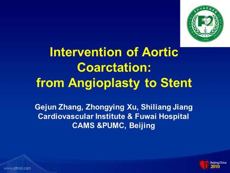 Intervention of Aortic Coarctation: from Angioplasty to Stent Gejun Zhang, Zhongying Xu, Shiliang Jiang Cardiovascular Institute & Fuwai Hospital CAMS.