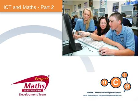 ICT and Maths - Part 2. 3 Modules of 2.5 hour sessions Materials: Course Manual & Support Wiki  1.Using ICT mathematics.