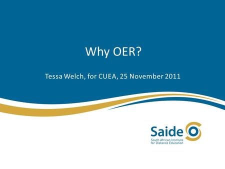 Why OER? Tessa Welch, for CUEA, 25 November 2011.