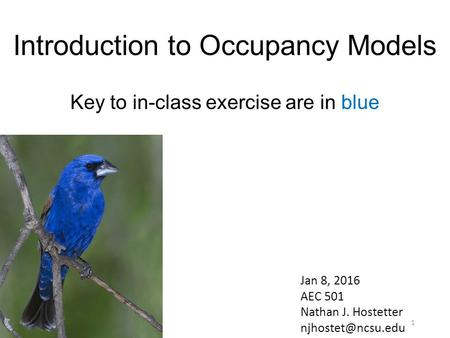 Introduction to Occupancy Models Key to in-class exercise are in blue