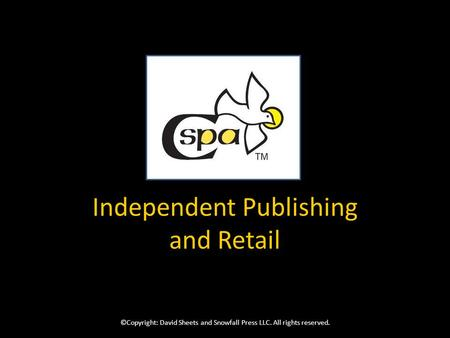Independent Publishing and Retail ©Copyright: David Sheets and Snowfall Press LLC. All rights reserved.