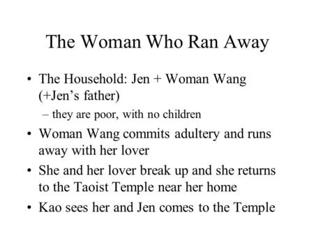 The Woman Who Ran Away The Household: Jen + Woman Wang (+Jen's father) –they are poor, with no children Woman Wang commits adultery and runs away with.
