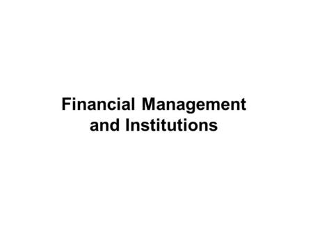 Copyright © 2005 by South-Western, a division of Thomson Learning, Inc. All rights reserved. 1-1 Financial Management and Institutions.