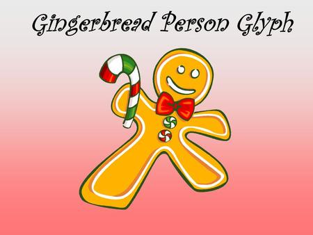 Gingerbread Person Glyph. Do You to like to Read ? Number of Buttons On front of Gingerbread Person YESNO 36.