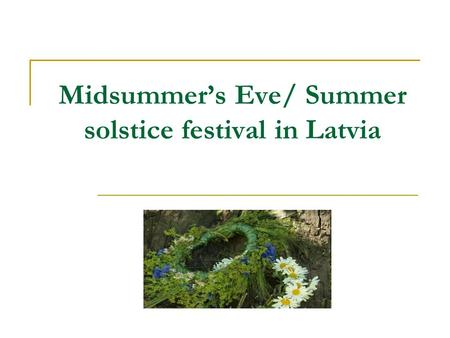 Midsummer's Eve/ Summer solstice festival in Latvia.