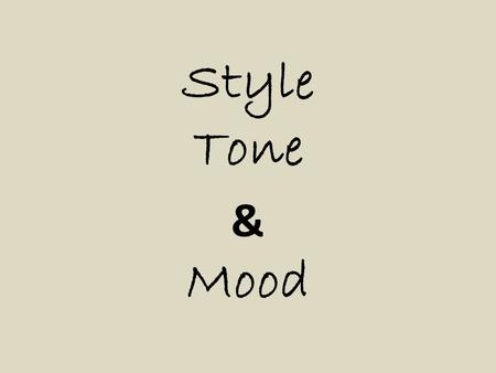 Style Tone & Mood What is STYLE? STYLE is the way the author uses words, phrases, and sentences.