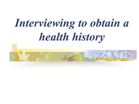 Interviewing to obtain a health history