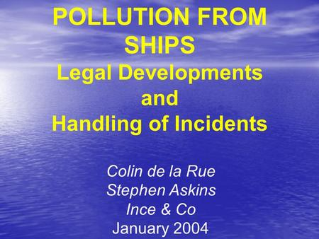 POLLUTION FROM SHIPS Legal Developments and Handling of Incidents