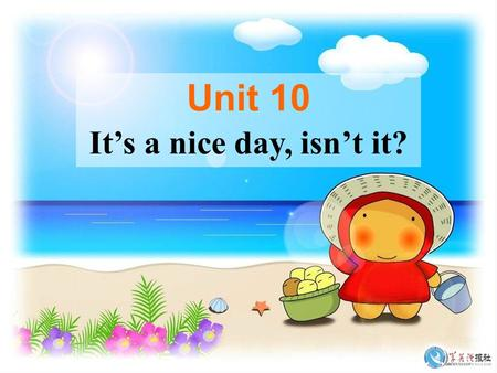 Unit 10 It's a nice day, isn't it?. Section A Period One.