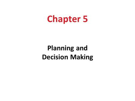 Chapter 5 Planning and Decision Making. Learning Outcomes After reading this chapter, you should be able to: 1.Discuss the benefits and pitfalls of planning.