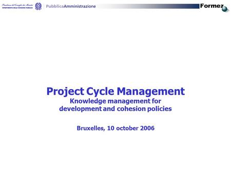 Project Cycle Management Knowledge management for development and cohesion policies Bruxelles, 10 october 2006.