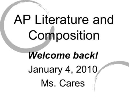 AP Literature and Composition Welcome back! January 4, 2010 Ms. Cares.