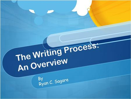 The Writing Process: An Overview ByBy Ryan C. Sagare.