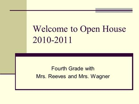 Welcome to Open House 2010-2011 Fourth Grade with Mrs. Reeves and Mrs. Wagner.