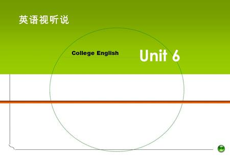 Viewing, Listening & Speaking College English 英语视听说 Unit 6.