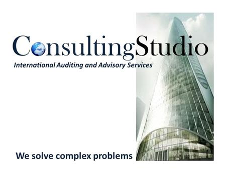 ConsultingStudio International Auditing and Advisory Services We solve complex problems.