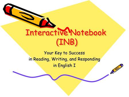 Interactive Notebook (INB) Your Key to Success in Reading, Writing, and Responding in English I.