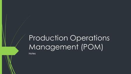 Production Operations Management (POM) Notes. Production as an Economic Activity  The economy BEGINS with production.  4 Types of Production Businesses:
