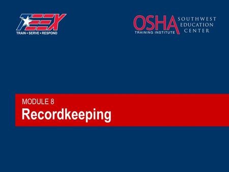 Recordkeeping MODULE 8. 2©2006 TEEX OSHA Information Resources  OSHA Recordkeeping page (cached) OSHA Recordkeeping page(cached)  Forms (PDF and XLS)