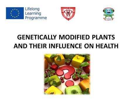 GENETICALLY MODIFIED PLANTS AND THEIR INFLUENCE ON HEALTH