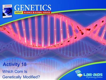 Which Corn Is Genetically Modified?. Activity 18: Which Corn Is Genetically Modified? LIMITED LICENSE TO MODIFY. These PowerPoint® slides may be modified.