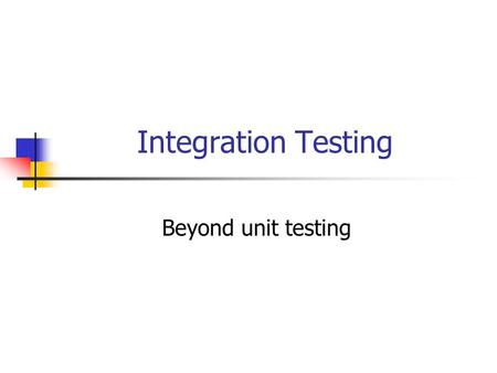 Integration Testing Beyond unit testing. 2 Testing in the V-Model Requirements Detailed Design Module implementation Unit test Integration test System.
