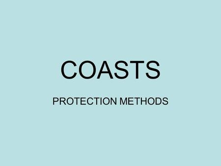 COASTS PROTECTION METHODS.