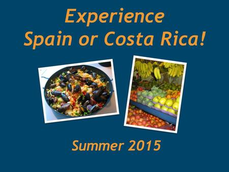 Experience Spain or Costa Rica! Summer 2015. Program dates and price Estimated Program Prices:$3,950 Spain - $3,950 (including estimated airfare of $1,750)